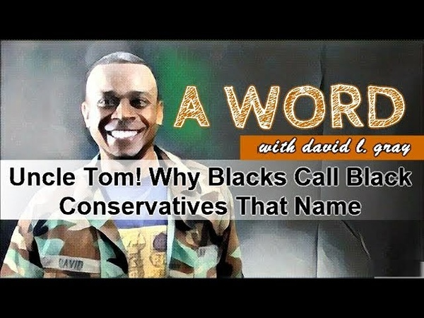Uncle Tom! Why Blacks Call Black Conservatives That Name