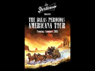 Shredweiser Presents The Balas Perdidas Americana Tour