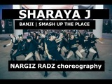 @SHARAYAJ - BANJI - SMASH UP THE PLACE - NARGIZ RADZ choreography