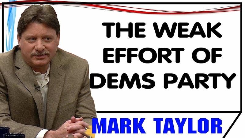 Mark Taylor December 13 2018 — THE WEAK EFFORT OF DEMS PARTY