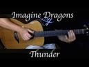 Imagine Dragons - Thunder - Fingerstyle Guitar
