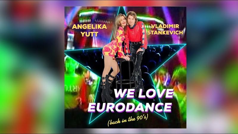 Angelika Yutt Vladimir Stankevich - We love Eurodance (back in the 90's) [MILLENNIUM OPERA]