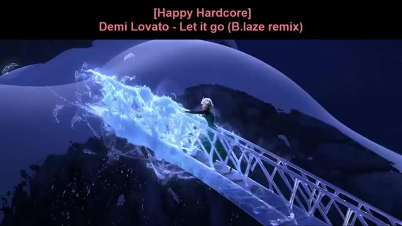 FROZEN - LET IT GO (B-laze Remix) [Happy Hardcore]