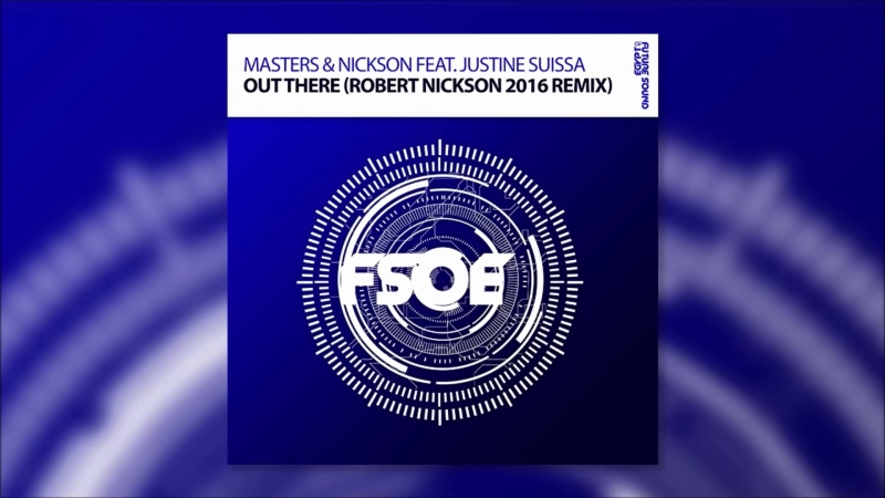 Masters Nickson feat Justine Suissa - Out There (Robert Nickson 2016 Remix)
