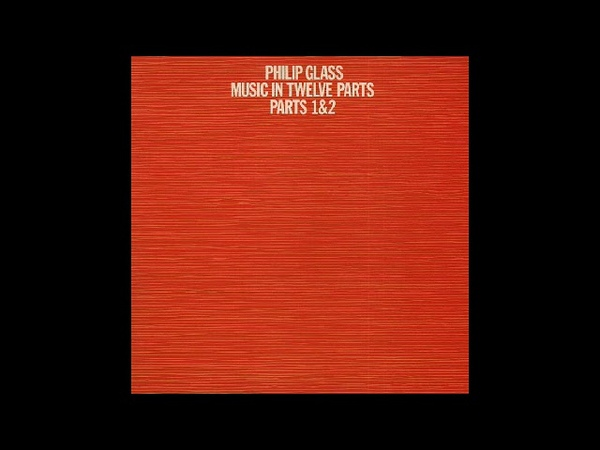 Philip Glass - Music in Twelve Parts - Parts 1 and 2 (original 1974 Caroline recording)