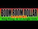 King Kong D.Jungle Girls - BOOM BOOM DOLLAR (K.O.G G3 MIX) [HQ]
