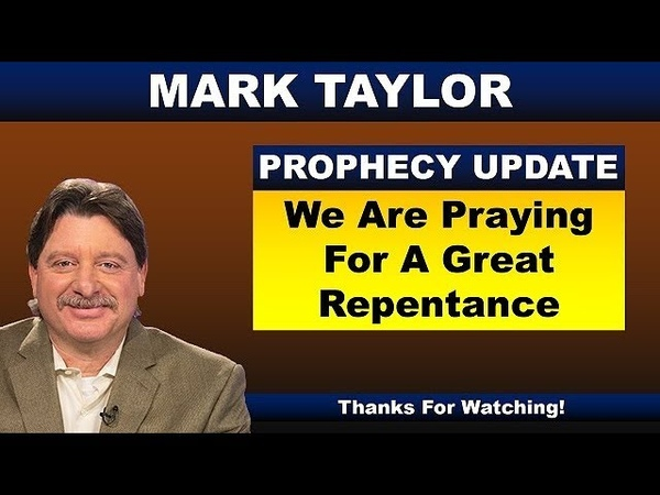 Mark Taylor Prophecy September 8, 2018 – WE ARE PRAYING FOR A GREAT REPENTANCE