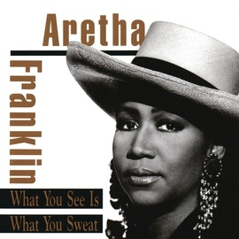 Aretha Franklin альбом What You See Is What You Sweat
