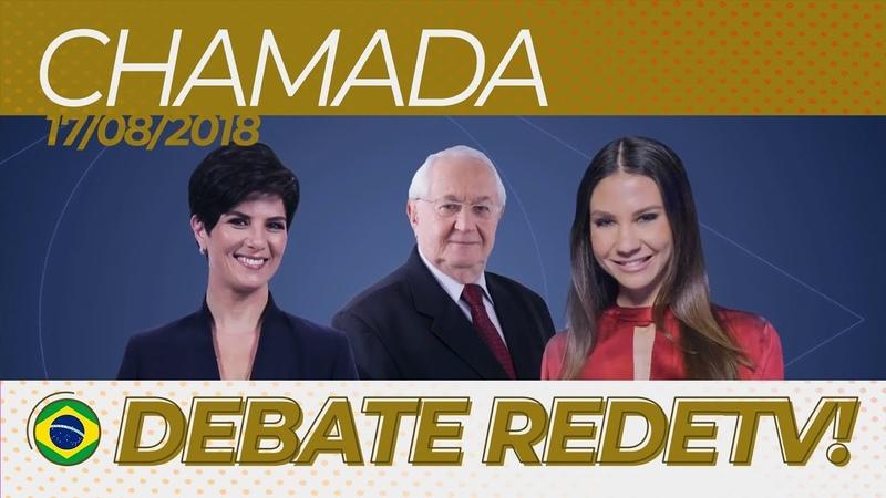 Chamada: Debate de presidenciáveis na RedeTV! - 1º turno (17/08/2018)