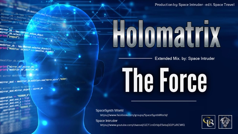 ✯ Holomatrix The Force Extended Mix by Space Intruder edit 2k18