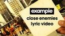 Example - Close Enemies