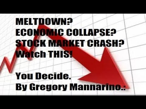 MELTDOWN? ECONOMIC COLLAPSE? STOCK MARKET CRASH? Watch THIS! You Decide. By Gregory Mannarino.: