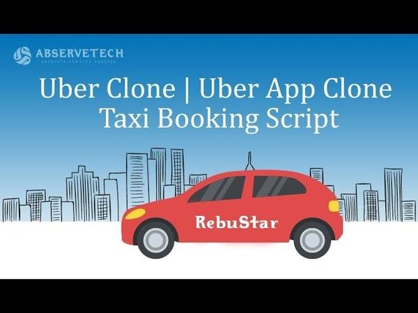 Uber Clone | Uber App Clone | Taxi Booking Script | RebuStar - Abservetech