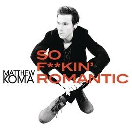 Matthew Koma альбом So F**kin' Romantic