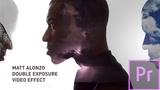 Double Exposure VIDEO Effect Matt Alonzo Premiere Pro Tutorial