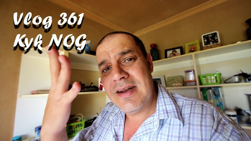 Vlog 361 Kyk NOG The Daily Vlogger in Afrikaans 2018