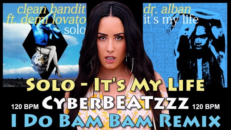 Clean Bandit, Demi Lovato vs. Dr. Alban - Solo Its My Life (CyberBEATzzz I Do Bam Bam Mashup Remix)