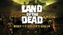 Обзор игры Land of the Dead: The Road to Fiddler's Green (Greed71 Review)