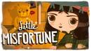 Little Misfortune ● НАСЛЕДНИЦА ФРЕН БОУ