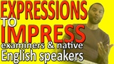 EXPRESSions TO IMPRESS examiners and native English speakers