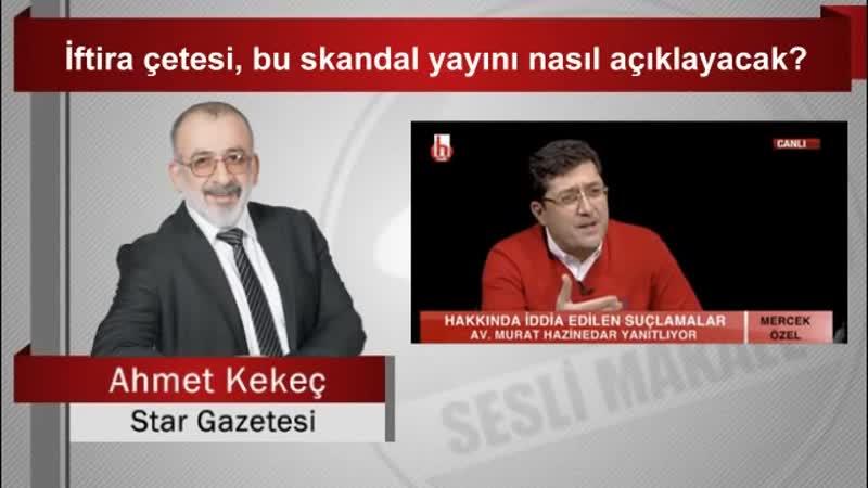 Ahmet KEKEÇ İftira çetesi, bu skandal yayını nasıl açıklayacak