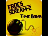 FROCS &amp SCREAM-Z - Time Bomb (Original Mix)