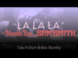 Naughty Boy - La La La ft. Sam Smith (Data A Drum & Bass Bootleg) FREE DOWNLOAD ON FB