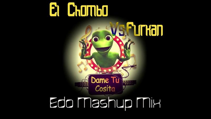 El Chombo Vs.Furkan - Dame Tu Cosita (Edo Mashup Mix) [2018]