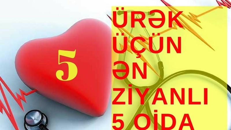 ÜRƏK ÜÇÜN ƏN ZİYANLI 5 QİDA