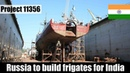 Russia to build first two Project 11356 frigates for India in three years