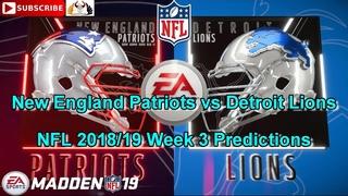 New England Patriots vs Detroit Lions | NFL 2018-19 Week 3 | Predictions Madden NFL 19