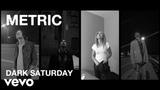 Metric - Metric - Dark Saturday - Official Music Video HD