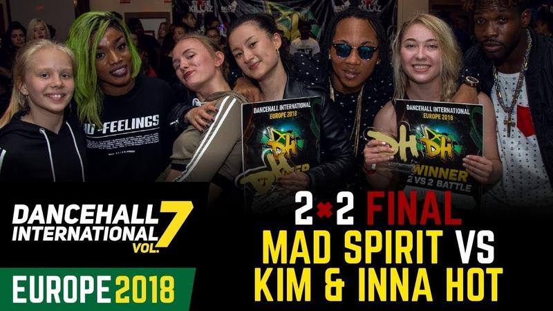 DANCEHALL INTERNATIONAL EUROPE 2018 FINAL 2VS2 MAD SPIRIT VS KIM INNA HOT win