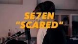 Se7en - Scared (Special Clip)