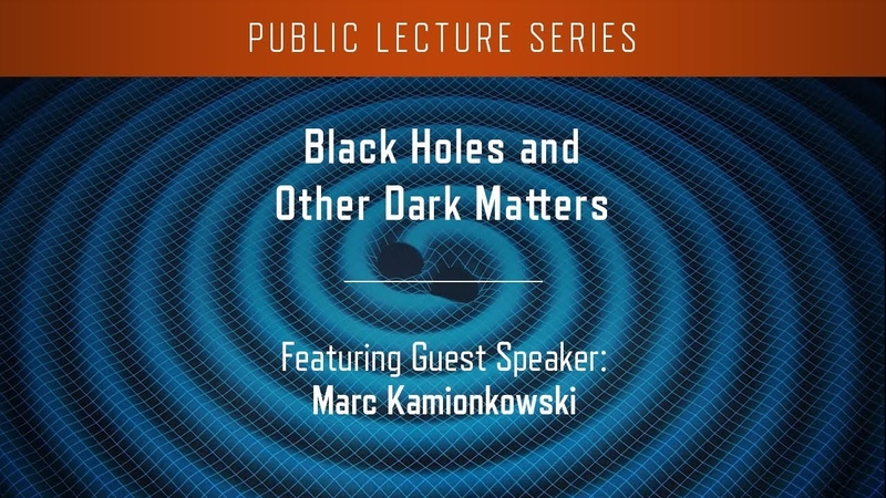 Black Holes and Other Dark Matters Marc Kamionkowski of Johns Hopkins University