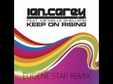 Ian Carey Feat. Michelle Shellers - Keep On Rising (Eugene Star Remix)