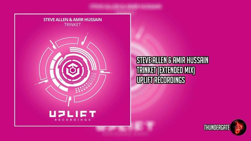 Steve Allen Amir Hussain - Trinket (Extended Mix) |Uplift Recordings|