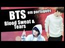 """BTS em PORTUGUÊS: """"Blood Sweat Tears"""""""