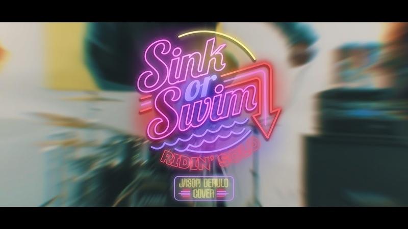 SINK OR SWIM - RIDIN' SOLO (Jason Derulo Cover)