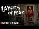 WYCTRA STREAMING Layers of Fear - А где твой предел? (18) [RUS]
