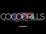 Cocodrills - I Bet You're Wondering (Sammy W &amp Alex E Remix)  OFFICIAL HD VIDEO  Incorrect Music