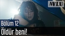 Avlu 12. Bölüm - Öldür Beni!