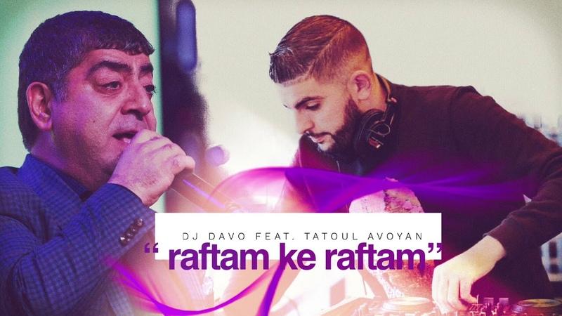 "♫ Dj Davo Ft Tatoul Avoyan 'Raftam Ke Raftam "" 2019 ♫"
