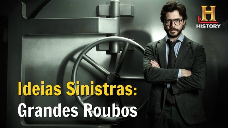Grandes Roubos Ideias Sinistras Documentário History Channel Brasil