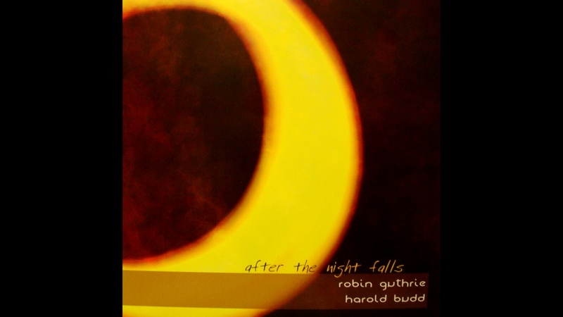 Harold Budd Robin Guthrie - After the Night Falls (2007) (Full Album) [HQ]