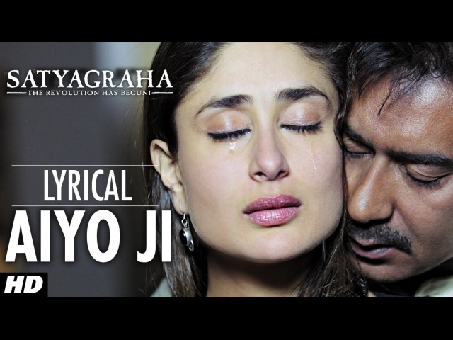 Aiyo Ji Full Song with Lyrics Satyagraha Ajay Devgan Kareena Kapoor
