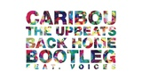 Caribou - Back Home (The Upbeats Bootleg feat. Voices)