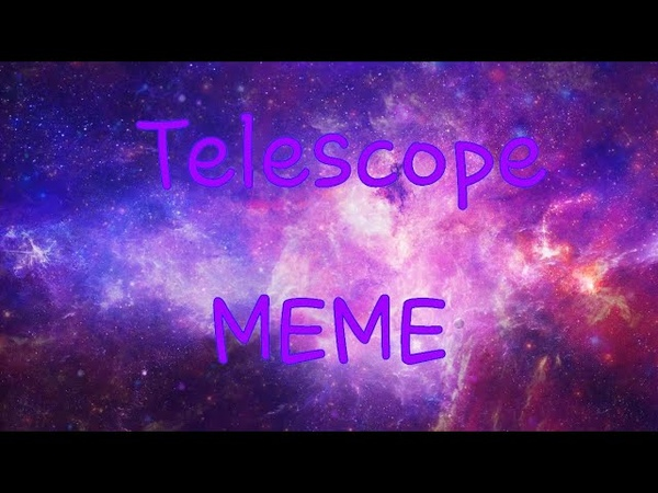 Telescope meme (challenge)
