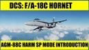 DCS F A18C Hornet AGM 88C HARM SP Mode Introduction