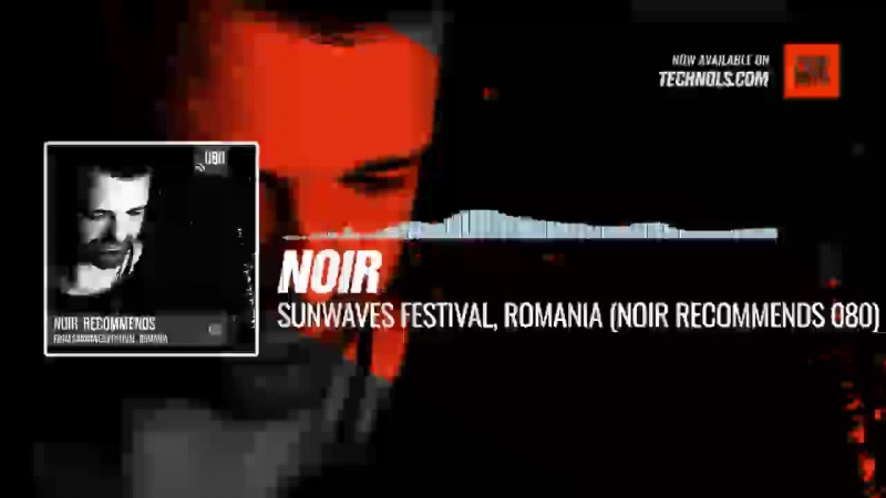 @noirmusic - Sunwaves Festival, Romania (Noir Recommends 080) Periscope Techno music